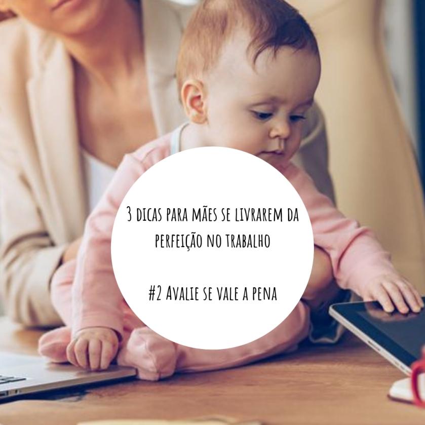 3 dicas para mães se livrarem da perfeição no trabalho #2 Avalie se vale a pena